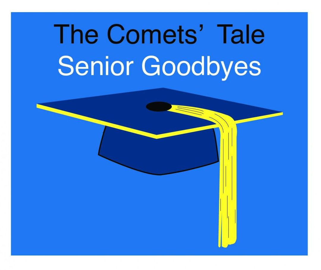 As the 2019 seniors prepare for graduation, The Comets' Tale's senior staff members wrote senior goodbyes about their time in newspaper.